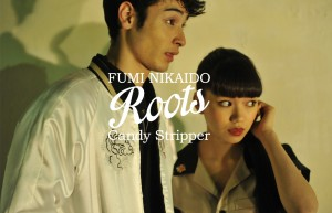 FUMI NIKAIDO <Roots> Candy Stripper